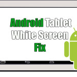 Fix for Android Tablet White Screen