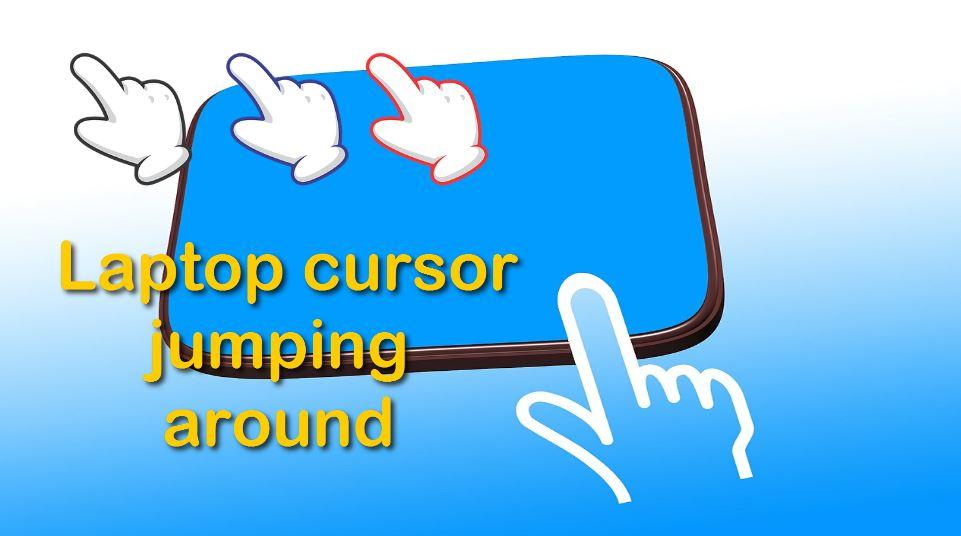 Laptop cursor jumping around