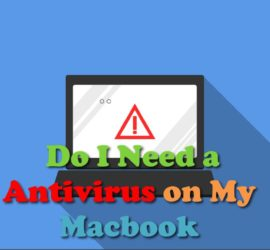 Do I Need Antivirus for Macbook Air or Pro